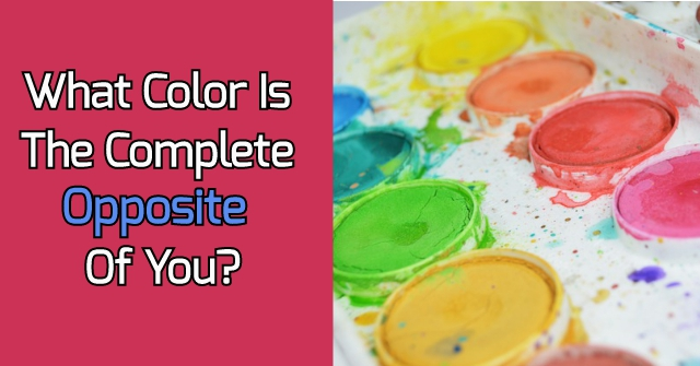 What Color Is The Complete Opposite Of You?