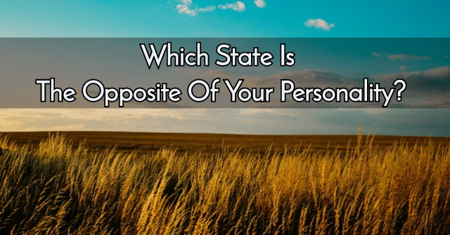 Which State Is The Opposite Of Your Personality?