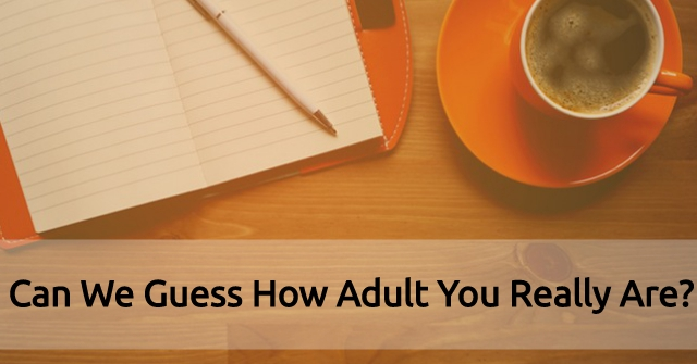 Can We Guess How Adult You Really Are?