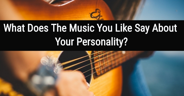What Does The Music You Like Say About Your Personality?