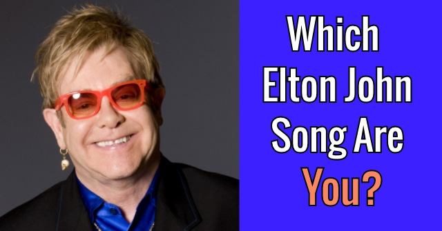 Which Elton John Song Are You?