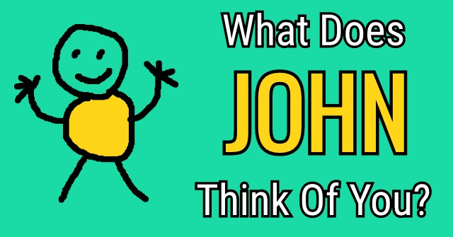 What Does JOHN Think Of You?