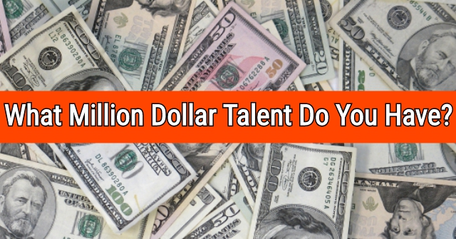 What Million Dollar Talent Do You Have?