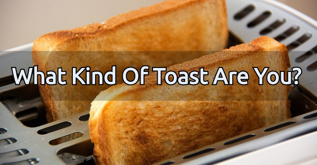 What Kind Of Toast Are You?