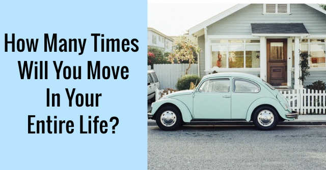 How Many Times Will You Move In Your Entire Life?