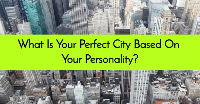 What Is Your Perfect City Based On Your Personality?