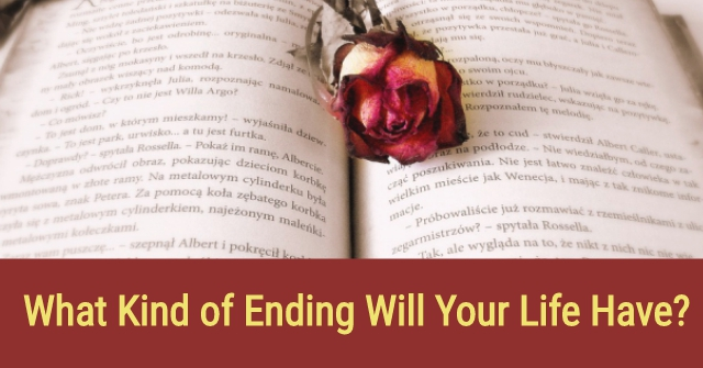 What Kind of Ending Will Your Life Have?