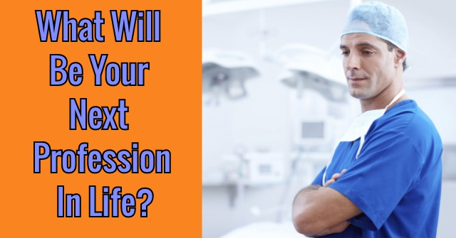 What Will Be Your Next Profession In Life?