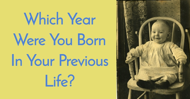 Which Year Were You Born In Your Previous Life?