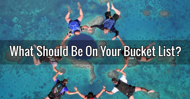 What Should Be On Your Bucket List?