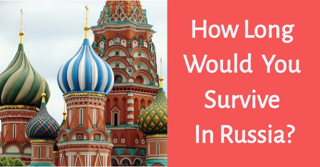 How Long Would You Survive In Russia?