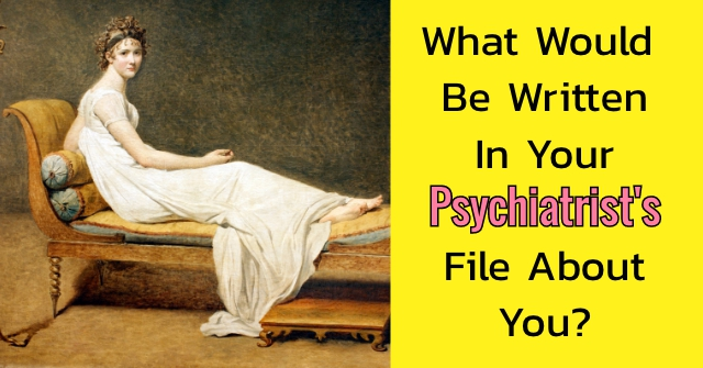 What Would Be Written In Your Psychiatrist's File About You?