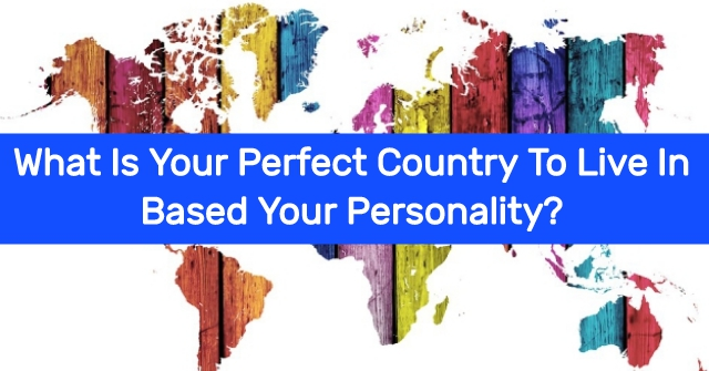 What Is Your Perfect Country To Live Based On Your Personality?