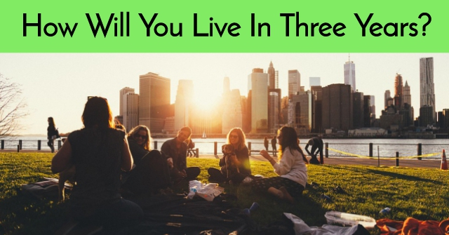 How Will You Live In Three Years?