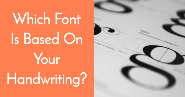 Which Font Is Based On Your Handwriting?