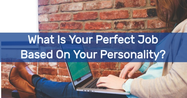 What Is Your Perfect Job Based On Your Personality?