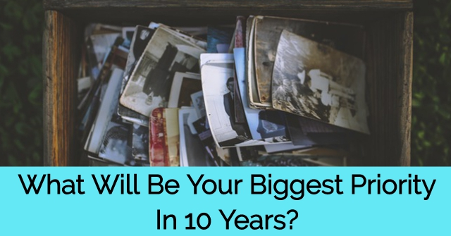 What Will Be Your Biggest Priority In 10 Years?
