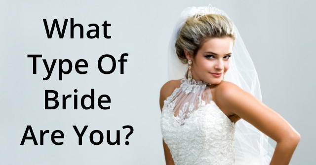 What Type Of Bride Are You?