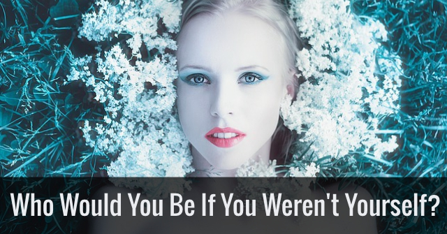 Who Would You Be If You Weren't Yourself?