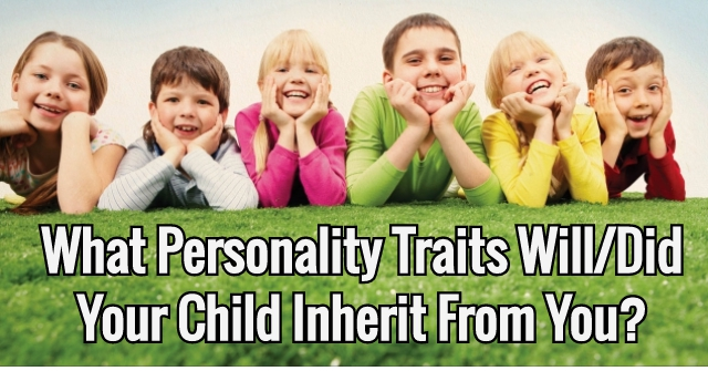 What Personality Traits Will/Did Your Child Inherit From You?