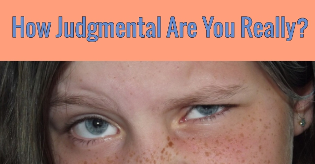 How Judgmental Are You Really?
