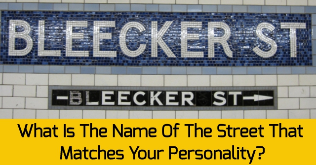 What Is The Name Of The Street That Matches Your Personality?
