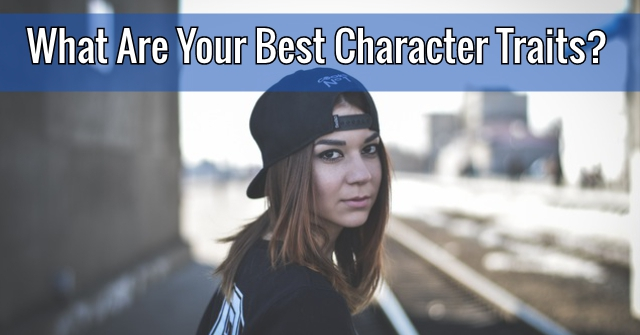 What Are Your Best Character Traits?