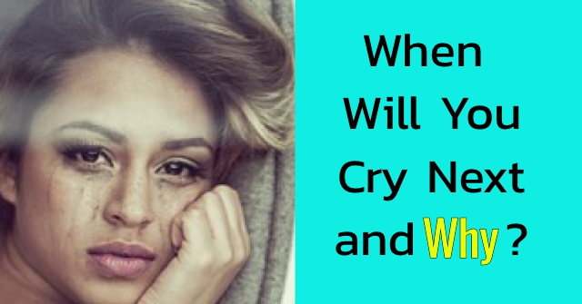 When Will You Cry Next and Why?