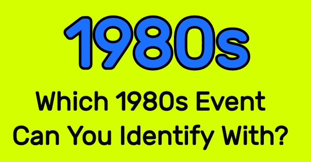 Which 1980s Event Can You Identify With?