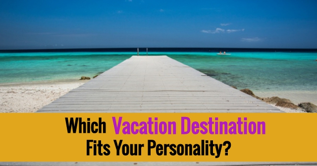 Which Vacation Destination Fits Your Personality?