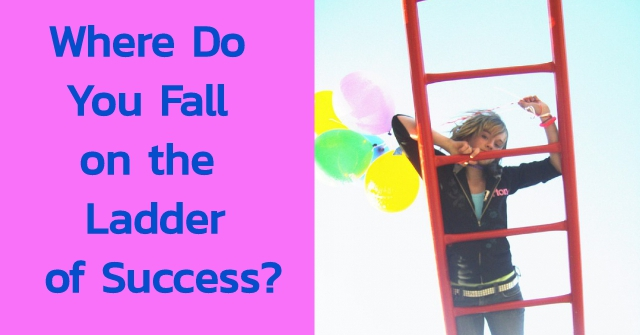 Where Do You Fall on the Ladder of Success?