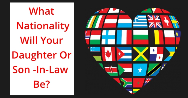What Nationality Will Your Daughter Or Son -In-Law Be?