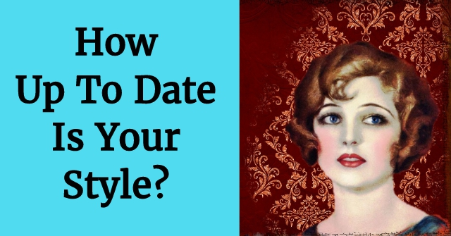 How Up To Date Is Your Style?