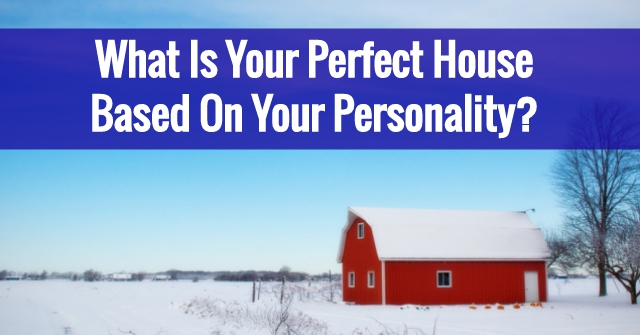 What Is Your Perfect House Based On Your Personality?