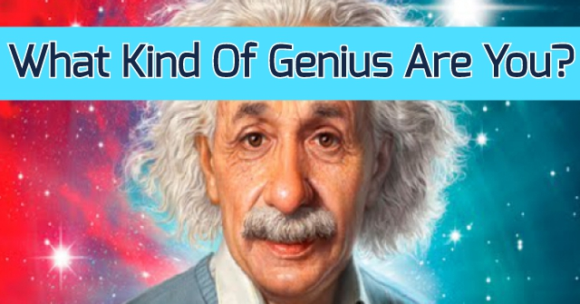 What Kind Of Genius Are You?