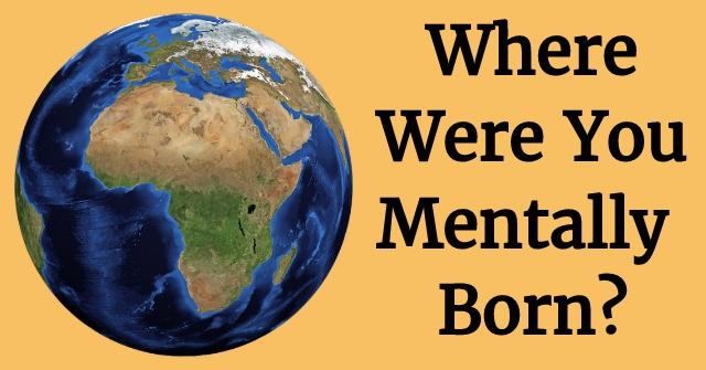 Where Were You Mentally Born?