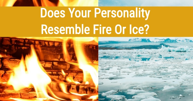 Does Your Personality Resemble Fire Or Ice?