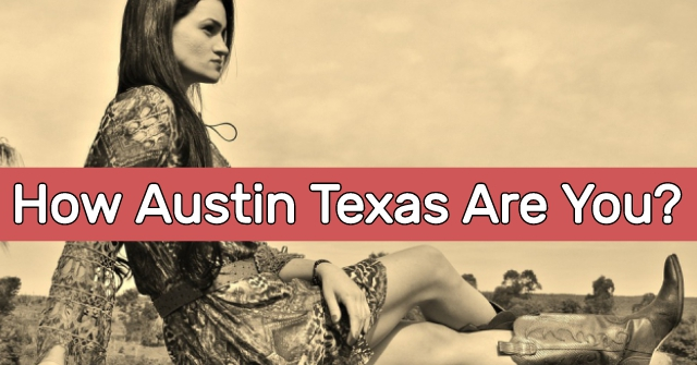 How Austin Texas Are You?