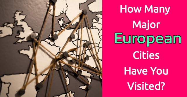 How Many Major European Cities Have You Visited?