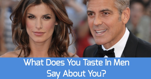 What Does You Taste In Men Say About You?