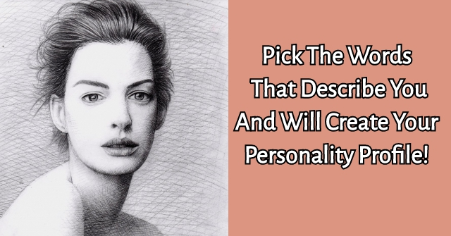 Pick The Words That Describe You And Will Create Your Personality Profile!