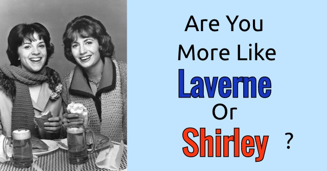 Are You More Like Laverne Or Shirley?