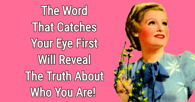 The Word That Catches Your Eye First Will Reveal The Truth About Who You Are!
