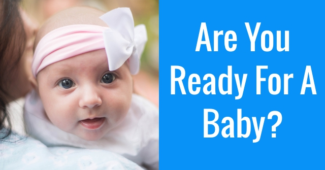 Are You Ready For A Baby?
