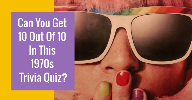 Can You Get 10 Out Of 10 In This 1970s Trivia Quiz?