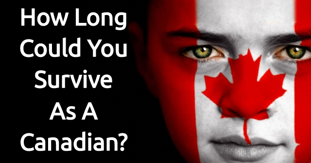 How Long Could You Survive As A Canadian?