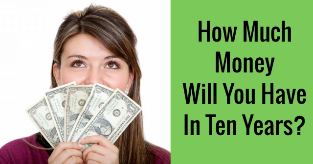 How Much Money Will You Have In Ten Years?