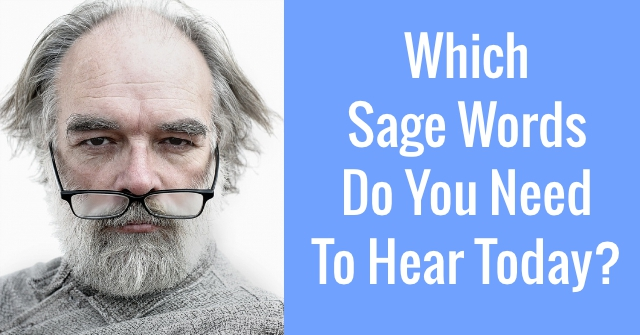 Which Sage Words Do You Need To Hear Today?