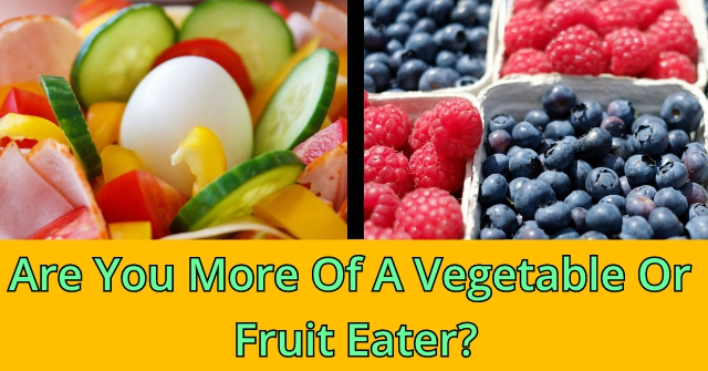 Are You More Of A Vegetable Or Fruit Eater?