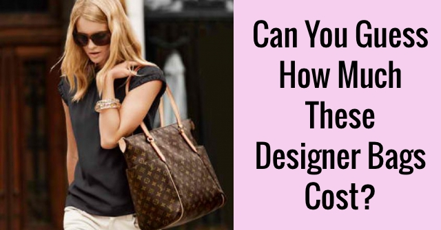 Can You Guess How Much These Designer Bags Cost?